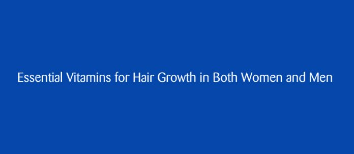 Essential Vitamins for Hair Growth in Both Women and Men