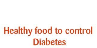 Healthy food to control Diabetes