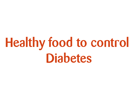Healthy food to control Diabetes