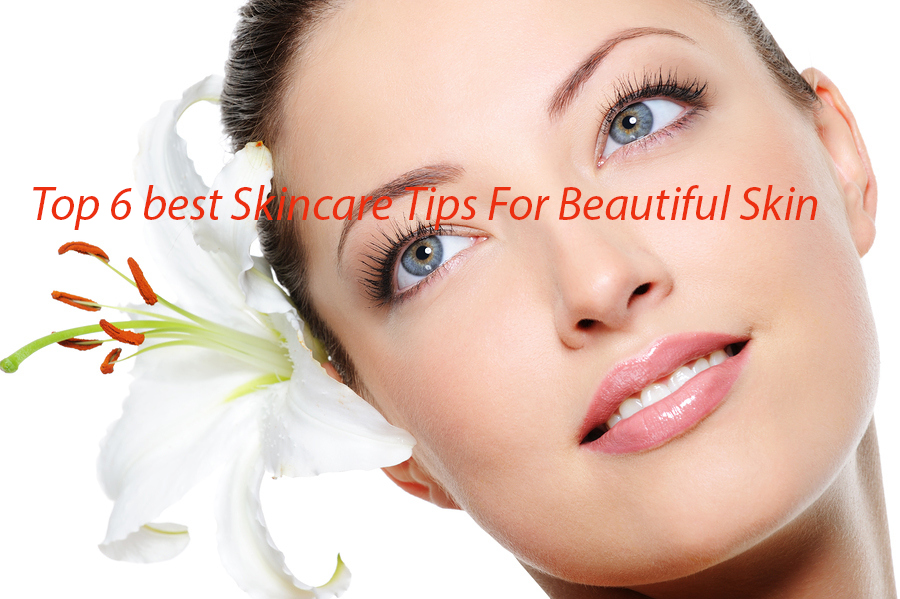 Top 6 best Skincare Tips For Beautiful Skin