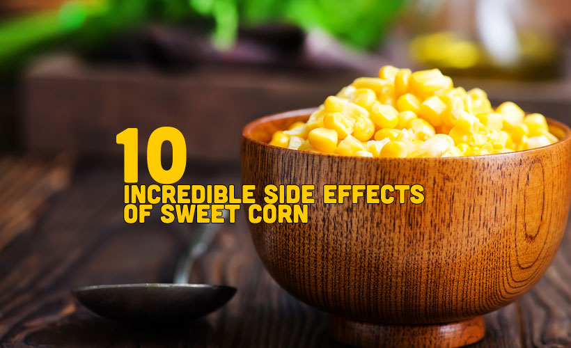 10 Incredible Side Effects Of Sweet Corn