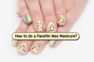 How to do a Paraffin Wax Manicure 300x200 - How to do a Paraffin Wax Manicure?
