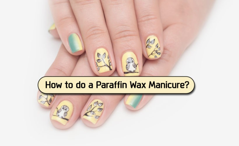 How to do a Paraffin Wax Manicure 820x500 - How to do a Paraffin Wax Manicure?