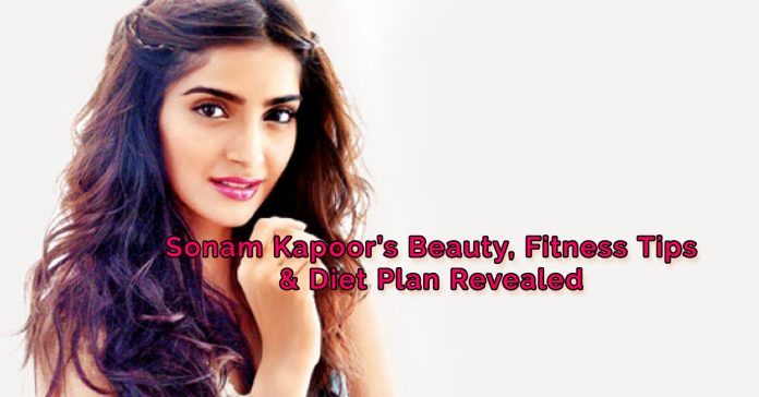 Sonam Kapoor's Beauty, Fitness Tips & Diet Plan Revealed