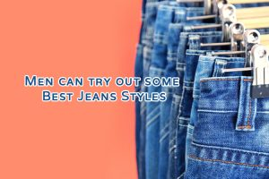 Men can try out some Best Jeans Styles 1 300x200 - Men can try out some Best Jeans Styles