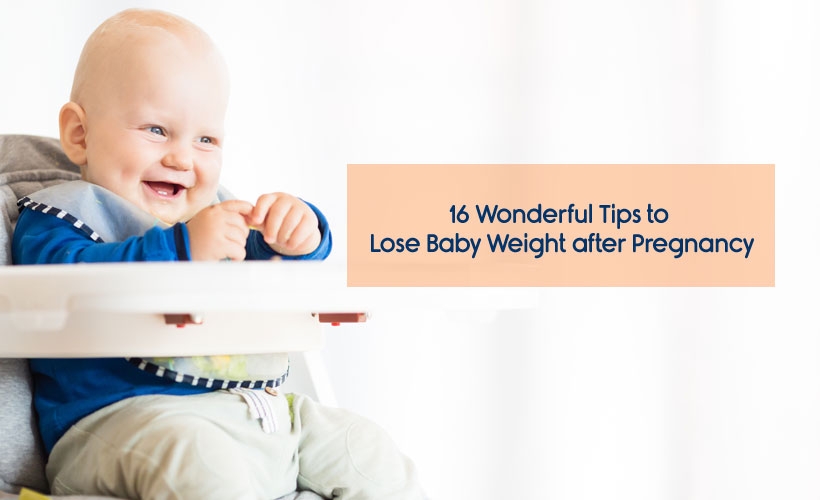 16 Wonderful Tips to Lose Baby Weight after Pregnancy - 16 Wonderful Tips to Lose Baby Weight after Pregnancy