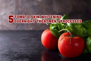 5 Tomato Skin Whitening Overnight Treatment Processes 300x200 - 5 Tomato Skin Whitening Overnight Treatment Processes