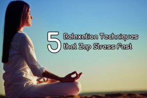 5 Relaxation Techniques that Zap Stress Fast 300x200 - 5 Relaxation Techniques that Zap Stress Fast