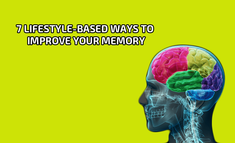 7 Lifestyle Based Ways to Improve Your Memory - 7 Lifestyle-Based Ways to Improve Your Memory