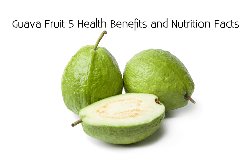 Guava Fruit 5 Health Benefits and Nutrition Facts - Guava Fruit 5 Health Benefits and Nutrition Facts