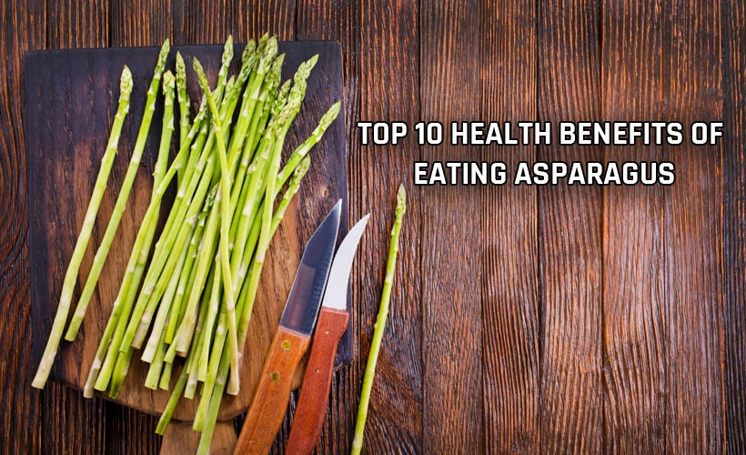 Top 10 Health Benefits of Eating Asparagus - Top 10 Health Benefits of Eating Asparagus