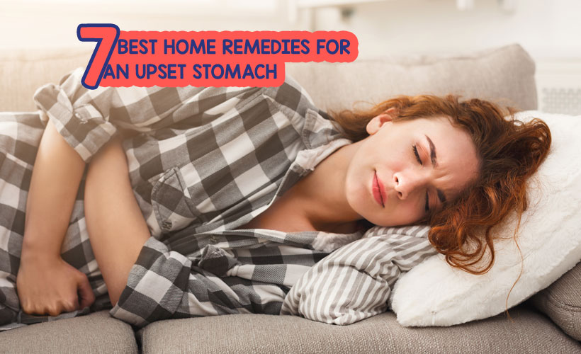 7 Best Home Remedies for an Upset Stomach