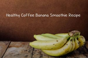 Healthy Coffee Banana Smoothie Recipe 300x200 - Healthy Coffee Banana Smoothie Recipe