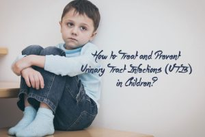 How to Treat and Prevent Urinary Tract Infections UTIs in Children 300x200 - How to Treat and Prevent Urinary Tract Infections (UTIs) in Children?