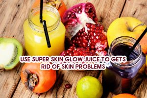 Use Super Skin Glow Juice to Gets Rid of Skin Problems