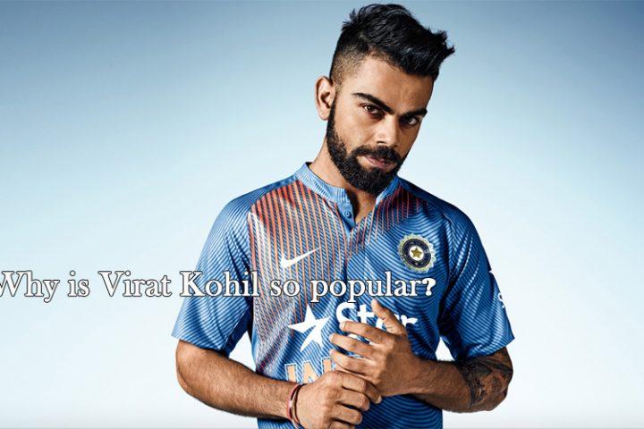 Why is Virat Kohli so popular?