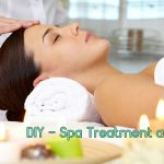 DIY– Spa Treatments At Home