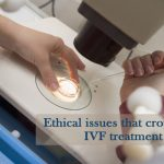 Ethical issues that crop up in IVF Treatment
