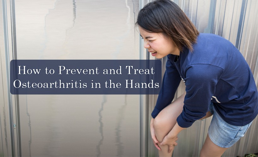 How to Prevent and Treat Osteoarthritis in the Hands