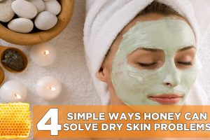4 simple Ways honey can solve dry skin problems