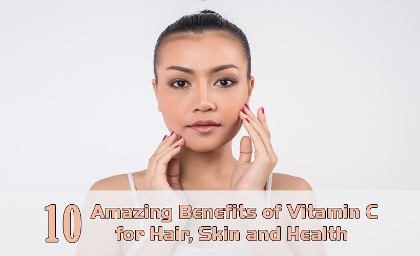 10 Amazing Benefits of Vitamin C for Skin, Hair, and Health