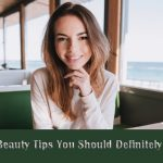 Basic Beauty Tips You Should Definitely Follow