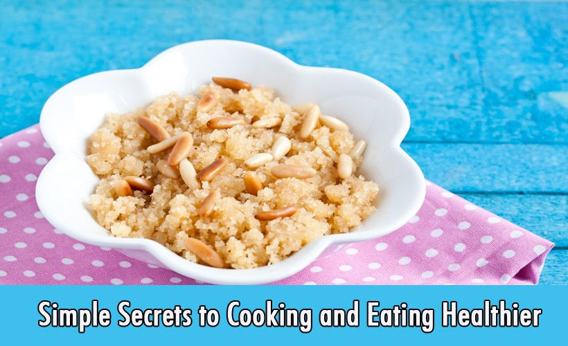 Simple Secrets to Cooking and Eating Healthier