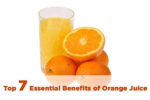 Top 7 Essential Benefits of Orange Juice
