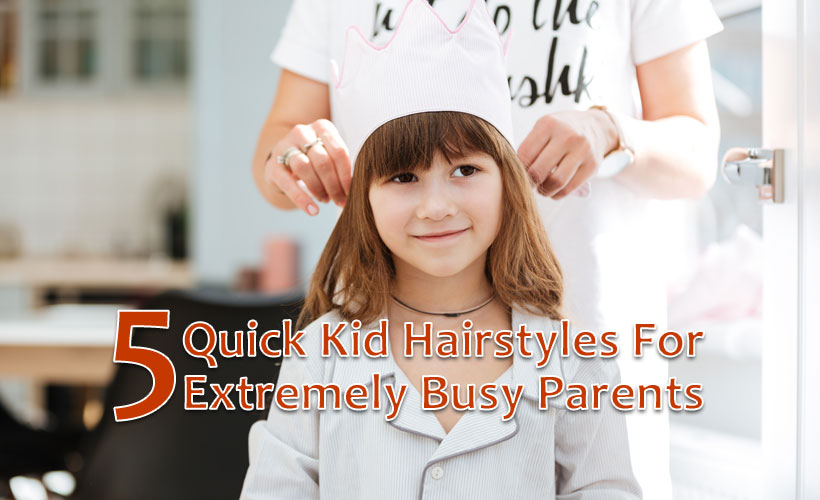 5 Quick Kid Hairstyles For Extremely Busy Parents - 5 Quick Kid Hairstyles for Extremely Busy Parents