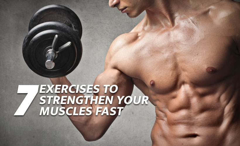 7 exercises to strengthen your muscles Fast - 7 exercises to strengthen muscles fast