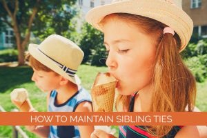 How to maintain sibling ties