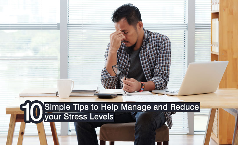 10 simple tips to help manage and reduce your stress levels 1 - 10 simple tips to manage and reduce stress levels