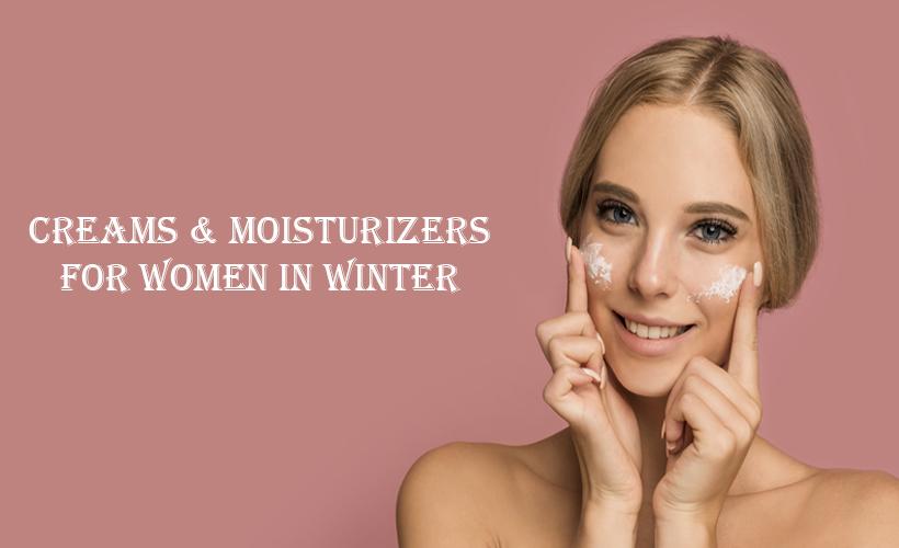 4 - 5 Creams & Moisturizers for Women in Winter