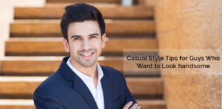 5 Casual Style Tips for Guys to Look Handsome