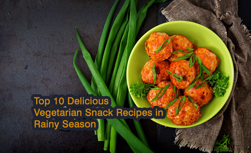 Top 10 Delicious Vegetarian Snack Recipes in Rainy Season 1 - Top 10 Delicious Vegetarian Rainy Season Snack Recipes