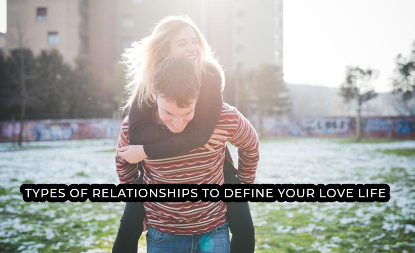 Types of Relationships to Define Your Love Life 1 - 7 Types of Relationships to Define Your Love Life