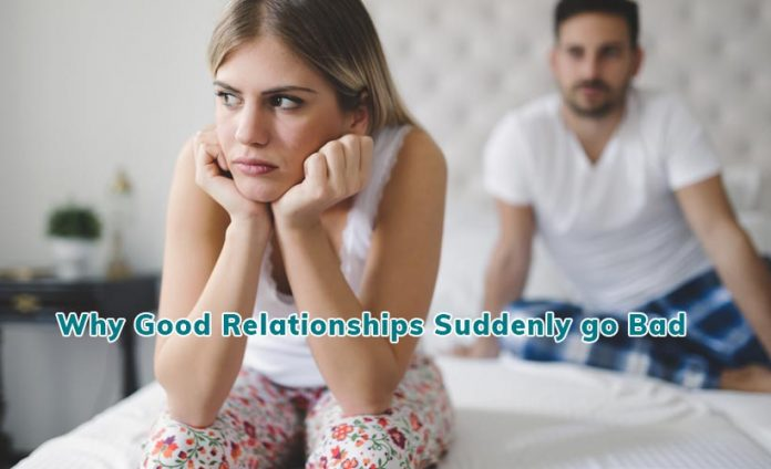 Why good relationships suddenly go bad?