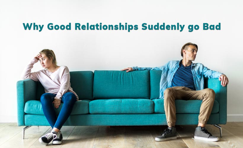 Why good relationships suddenly go bad - Why good relationships suddenly go bad?