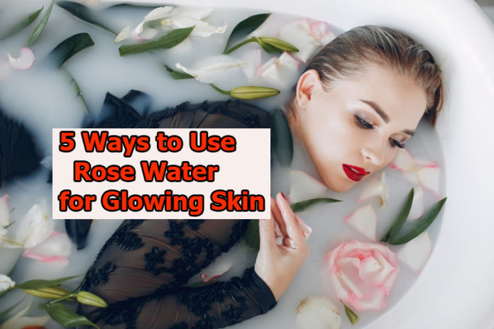 5 Ways to Use Rose Water for Glowing Skin