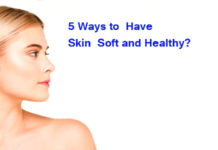 5 Ways to Have Skin Soft and Healthy?