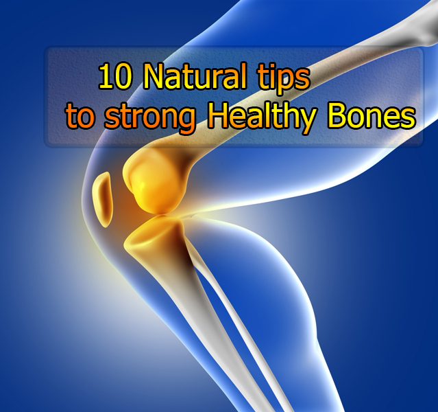 10 Natural tips to strong Healthy Bones