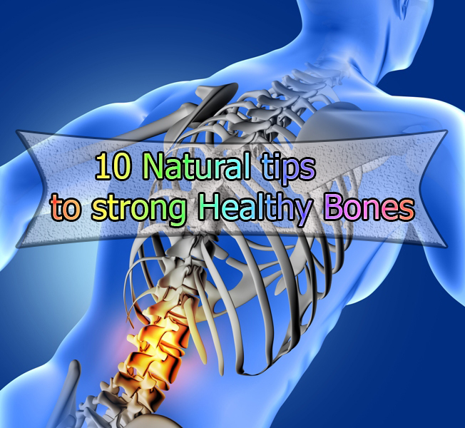 10 Natural tips to strong Healthy Bones1 - 10 Natural tips to Strong Healthy Bones
