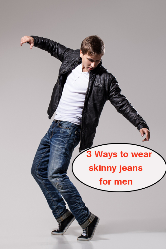 3 Ways to wear skinny jeans for men - 3 Ways to wear skinny jeans for men