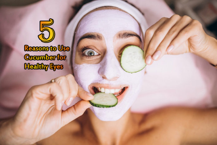 5 Reasons to Use Cucumber for Healthy Eyes
