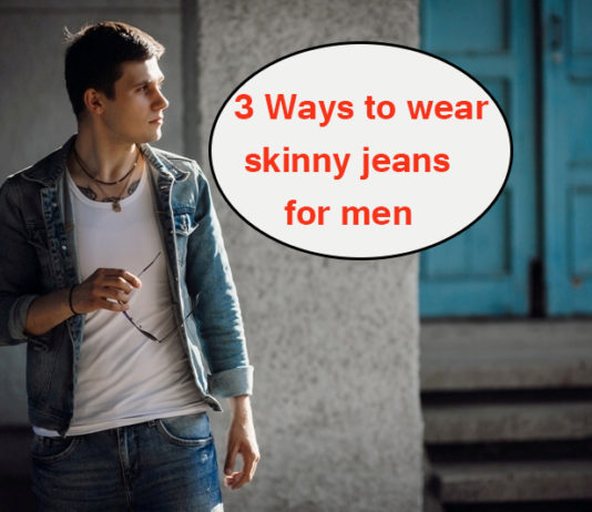 3 Ways to wear skinny jeans for men