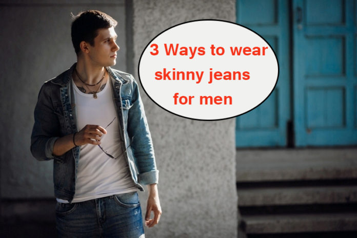 3 Ways to wear skinny jeans for men