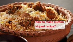 How to make mutton biryani recipe1 300x172 - How to make a mutton biryani recipe?