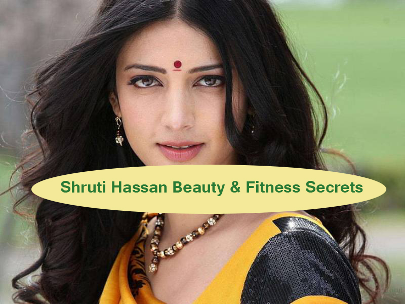 Shruti Hassan Beauty Fitness Secrets - Shruti Haasan Beauty & Fitness Secrets