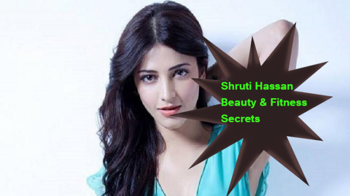 Shruti Hassan Beauty & Fitness Secrets
