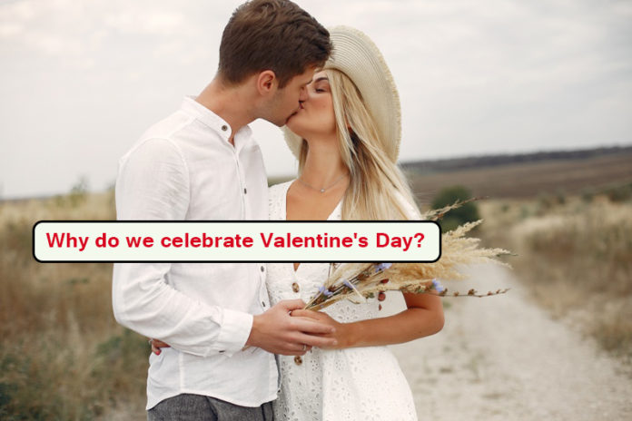Why do we celebrate Valentine's Day?